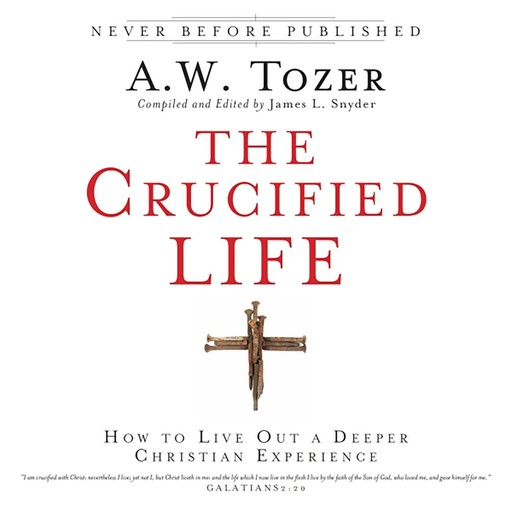 The Crucified Life, A.W.Tozer