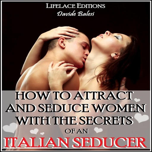 How to Attract and Seduce Women with the Secrets of an Italian Seducer, Davide Balesi