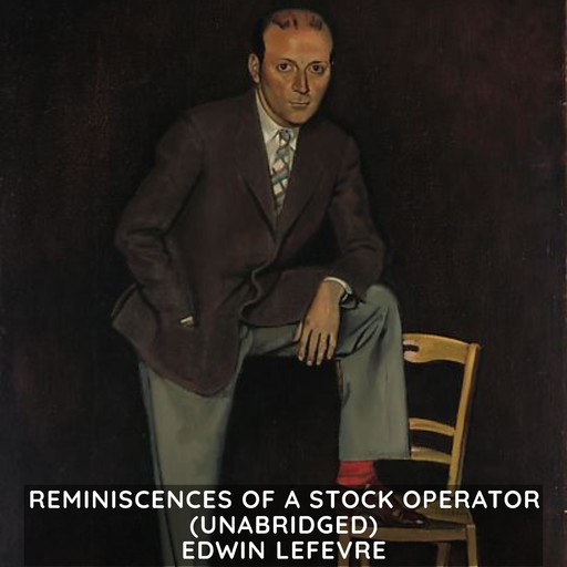 Reminiscences of a Stock Operator (Unabridged), Edwin Lefevre