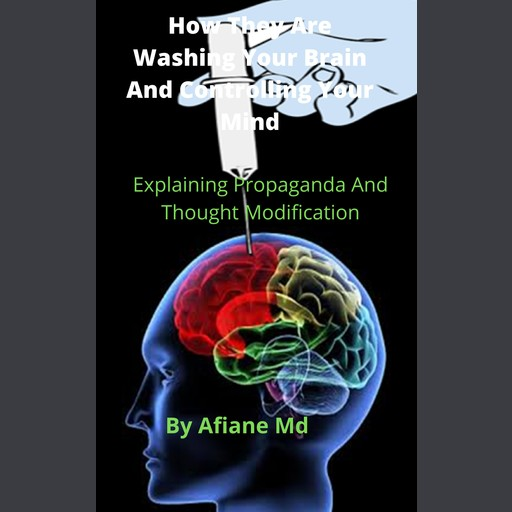 How They Are Washing Your Brain and Controling Your Mind, Afiane