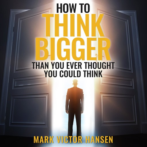 How to Think Bigger Than You Ever Thought You Could Think, Mark Hansen
