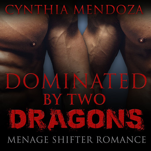 Menage Shifter Romance: Dominated By Two Dragons (BBW Romance, MFM Romance, Shapeshifter Romance, Adventure Romance, Dragon Shifter Romance Series), Cynthia Mendoza
