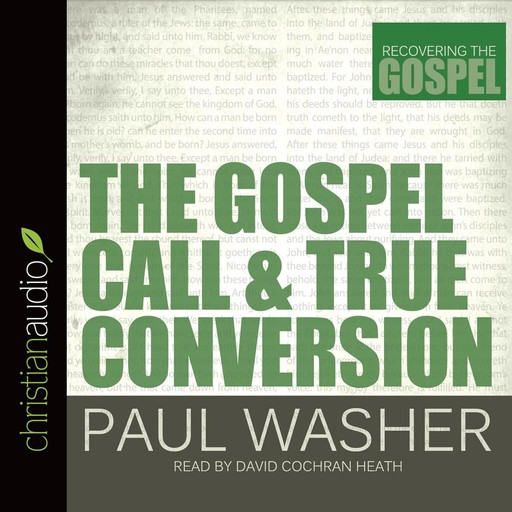 The Gospel Call and True Conversion, Paul Washer