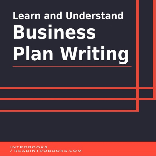 Learn and Understand Business Plan Writing, IntroBooks