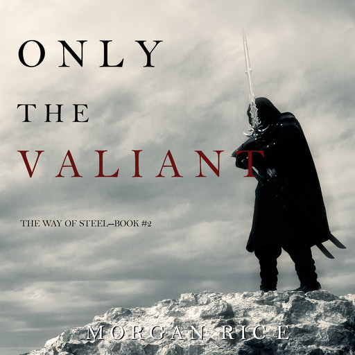 Only the Valiant (The Way of Steel. Book 2), Morgan Rice