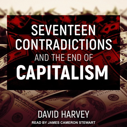 Seventeen Contradictions and the End of Capitalism, David Harvey