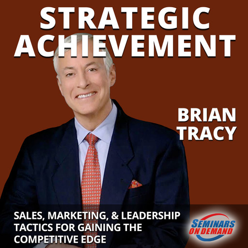 Strategic Achievement - Live Seminar: Sales, Marketing, and Leadership Tactics for Gaining the Competitive Edge, Brian Tracy