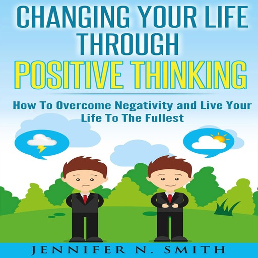 Changing Your Life Through Positive Thinking, Jennifer N. Smith