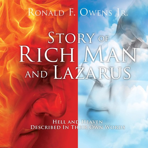 Story Of Rich Man And Lazarus: Hell and Heaven Described In Their Own Words, Ronald F Owens Jr