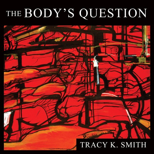The Body's Question, Tracy K. Smith