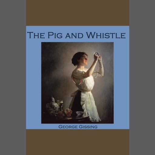 The Pig and Whistle, George Gissing