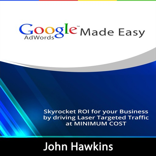 Google AdWords Made Easy, John Hawkins