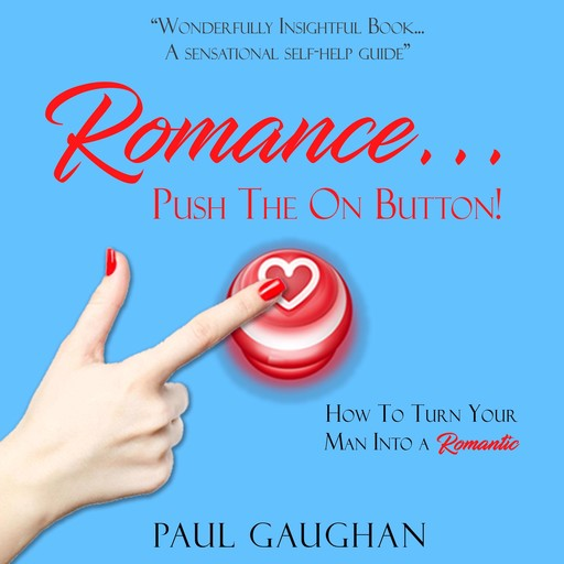 Romance... Push The On Button! How To Turn Your Man Into A Romantic, Paul Gaughan