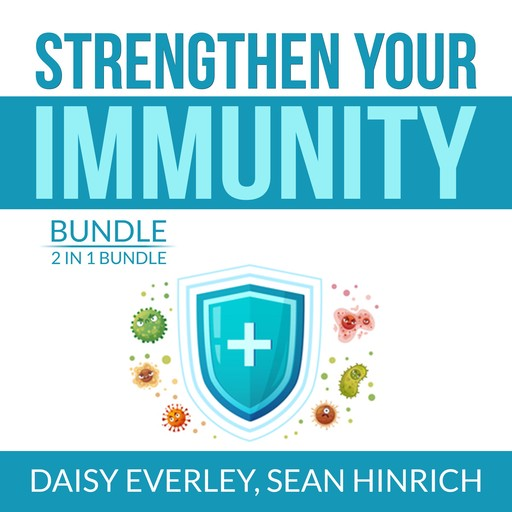 Strengthen Your Immunity Bundle: 2 in 1 Bundle, Super Immunity, The Autoimmune Solution, Daisy Everley, and Sean Hinrich