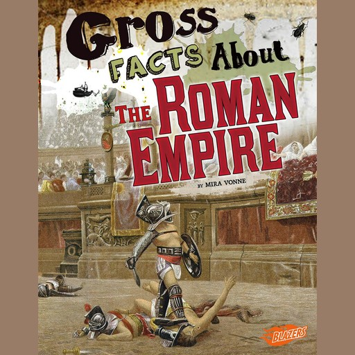 Gross Facts About the Roman Empire, Mira Vonne