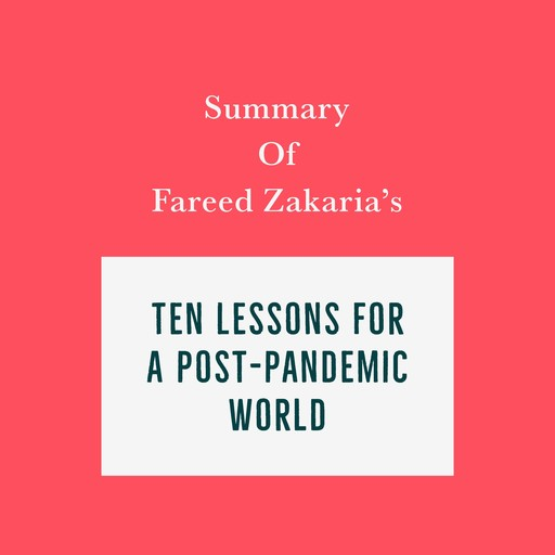 Summary of Fareed Zakaria's Ten Lessons for a Post-Pandemic World, Swift Reads