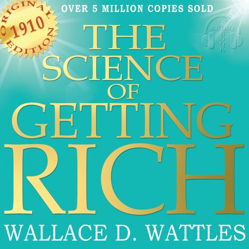 The Science of Getting Rich - Original Edition, Wallace D. Wattles