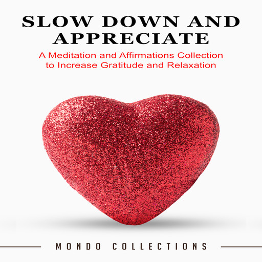 Slow Down and Appreciate: A Meditation and Affirmations Collection to Increase Gratitude and Relaxation, Mondo Collections