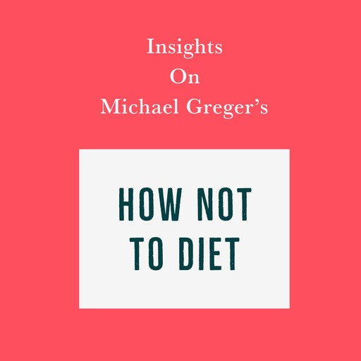 Insights on Michael Greger's How Not to Diet, Swift Reads