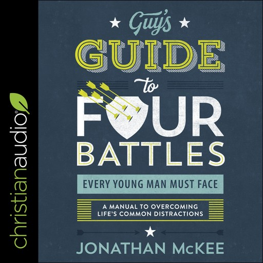The Guy's Guide to Four Battles Every Young Man Must Face, Jonathan McKee