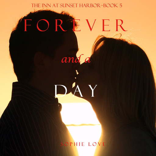 Forever and a Day (The Inn at Sunset Harbor. Book 5), Sophie Love