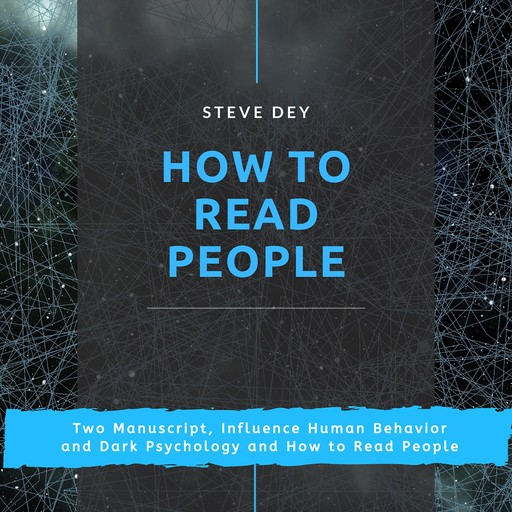 How to Read People: Two Manuscript, Influence Human Behavior and Dark Psychology and How to Read People, Steve Dey