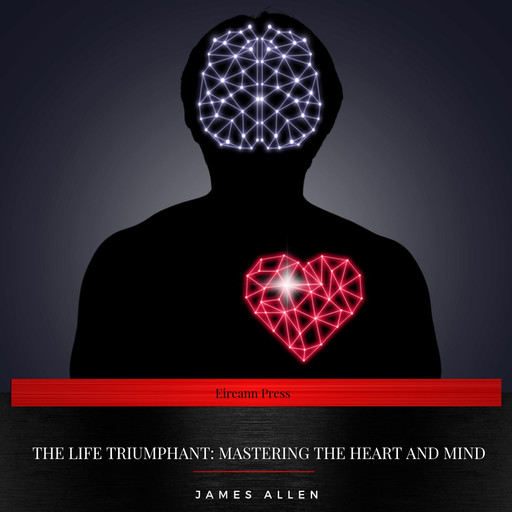 The Life Triumphant: Mastering the Heart and Mind, James Allen