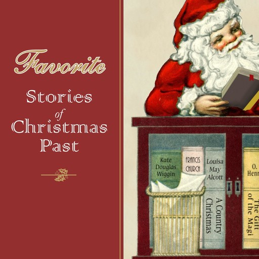 Favorite Stories of Christmas Past, O.Henry, Louisa May Alcott, Sarah Orne Jewett, Robert Grant, Mary Mapes Dodge, Kate Douglas Wiggin, Clement C.Moore, Christopher Andersen, Nora A. Smith, Francis Church