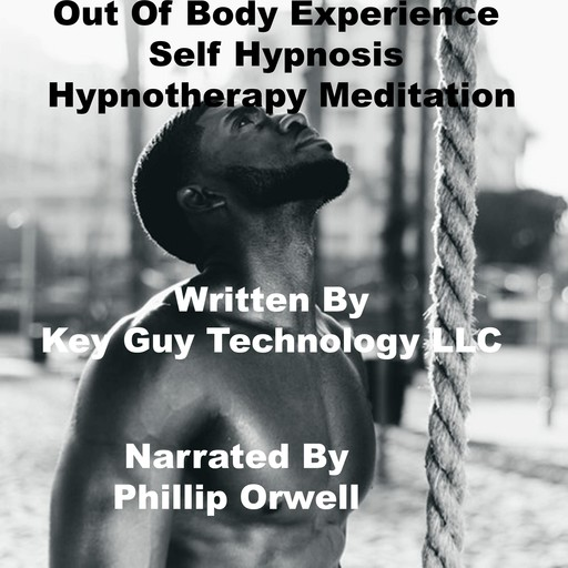 Out Of Body Experience Self Hypnosis Hypnotherapy Meditation, Key Guy Technology LLC