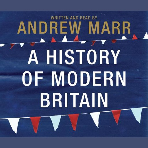 A History of Modern Britain, Andrew Marr