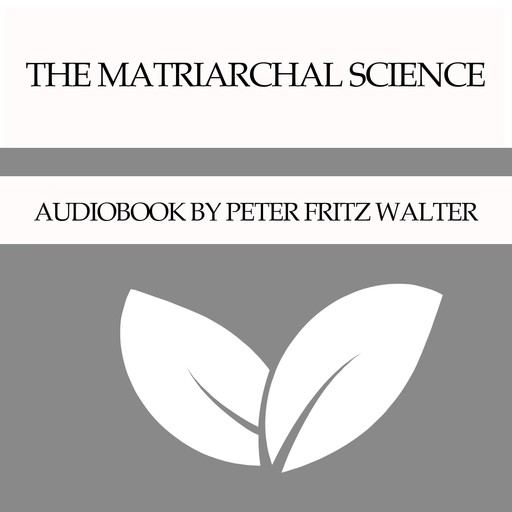 The Matriarchal Science, Peter Fritz Walter