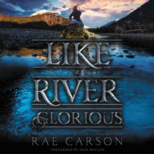 Like a River Glorious, Rae Carson