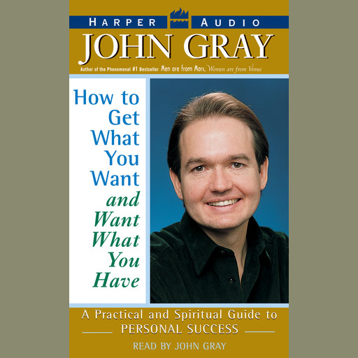 How to Get What You Want and Want What You Have, John Gray