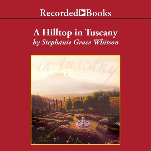 Hilltop in Tuscany, Stephanie Grace Whitson