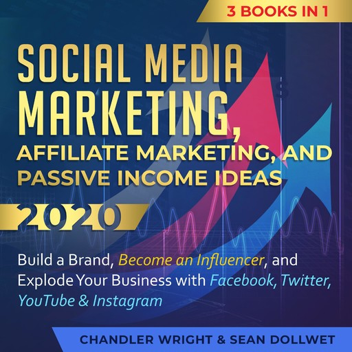 Social Media Marketing, Affiliate Marketing, and Passive Income Ideas 2020:, Sean Dollwet, Chandler Wright