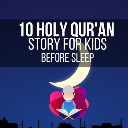 10 Holy Qur'an Story for Kids Before Sleep, Ahmeed