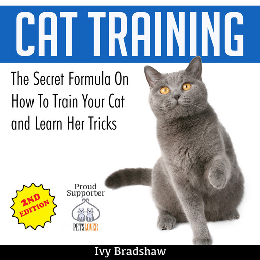 Cat Training: The Secret Formula On How To Train Your Cat and Learn Her Tricks, Ivy Bradshaw