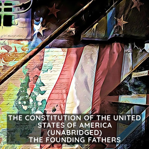 The Constitution of The United States of America (Unabridged), The Founding Fathers