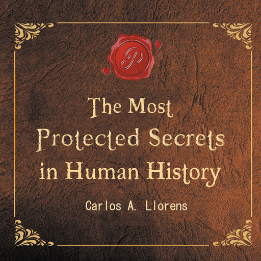The Most Protected Secrets In Human History, Carlos A. Llorens