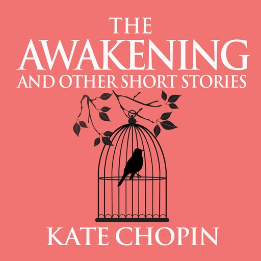 The Awakening and Other Short Stories, Kate Chopin