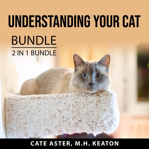 Understanding Your Cat Bundle, 2 in 1 Bundle: Cat Mojo and What Cats Should Eat, Cate Aster, and M.H. Keaton
