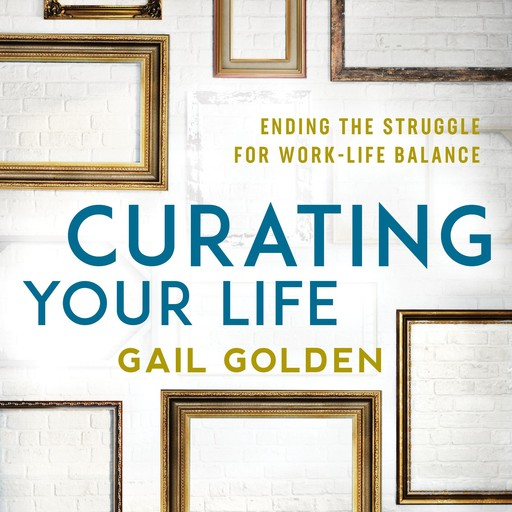Curating Your Life, Gail Golden