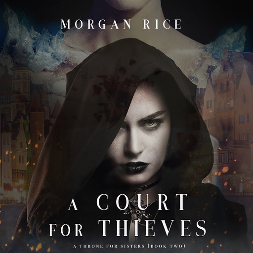 A Court for Thieves (A Throne for Sisters. Book 2), Morgan Rice