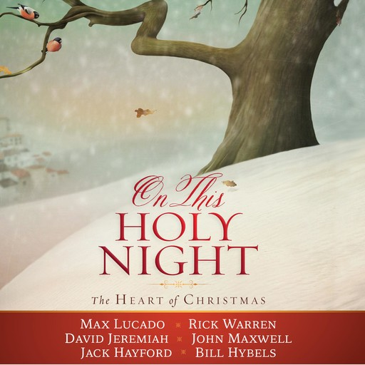 On This Holy Night, Rick Warren, Maxwell John, Jack Hayford, Max Lucado, David Jeremiah, Bill Hybels