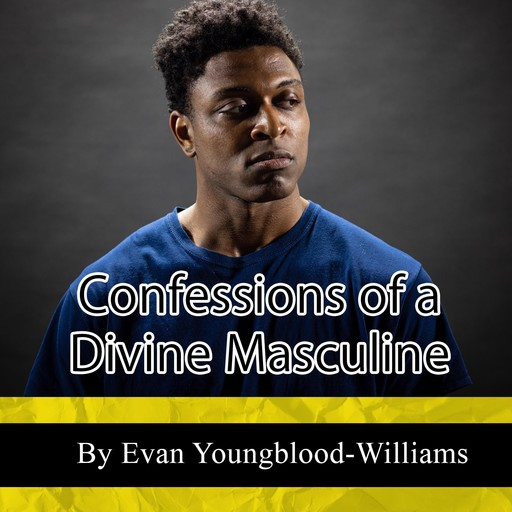 Confessions of a Divine Masculine, Evan Youngblood-Williams