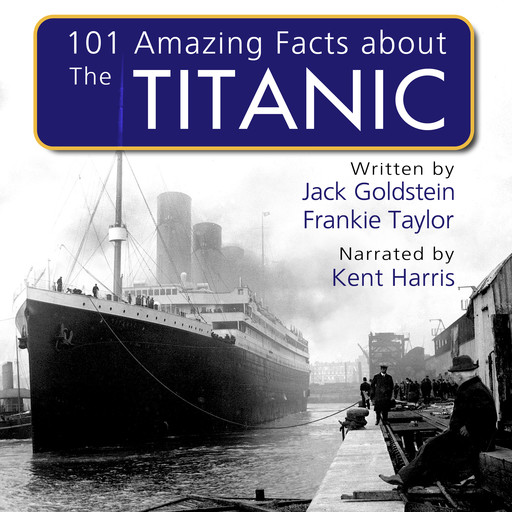 101 Amazing Facts about the Titanic, Jack Goldstein, Frankie Taylor