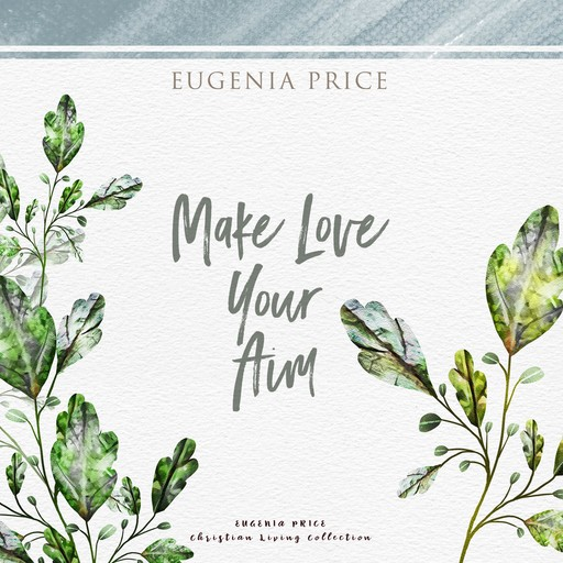 Make Love Your Aim, Eugenia Price
