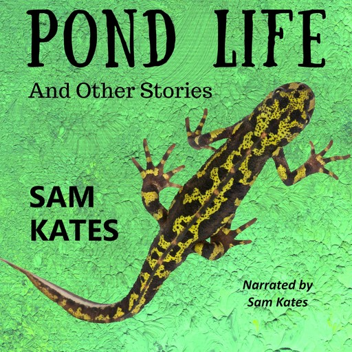Pond Life and Other Stories, Sam Kates