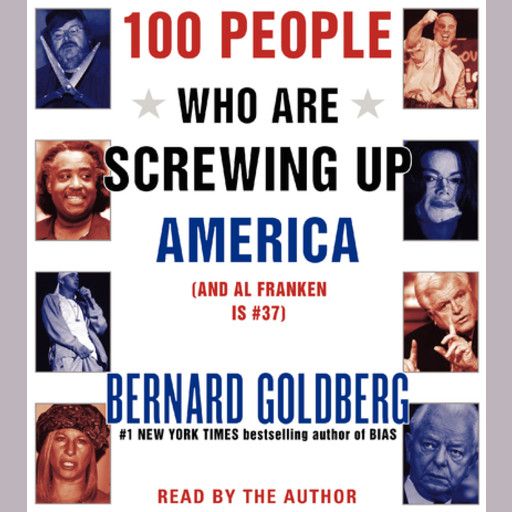 100 People Who Are Screwing Up America, Bernard Goldberg
