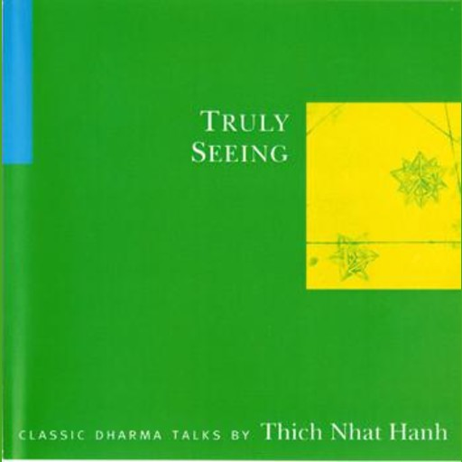 Truly Seeing, Thich Nhat Hanh